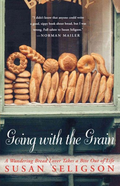 Going with the Grain: A Wandering Bread Lover Takes a Bite Out of Life cover