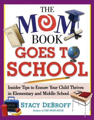 The Mom Book Goes to School: Insider Tips to Ensure Your Child Thrives in Elementary and Middle School cover