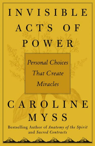 Invisible Acts of Power: Personal Choices That Create Miracles cover