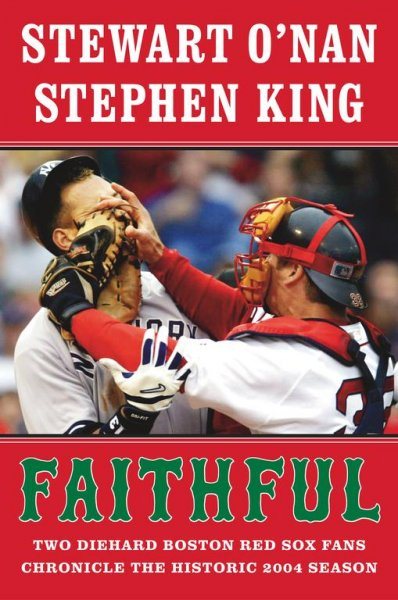 Faithful: Two Diehard Boston Red Sox Fans Chronicle the Historic 2004 Season cover