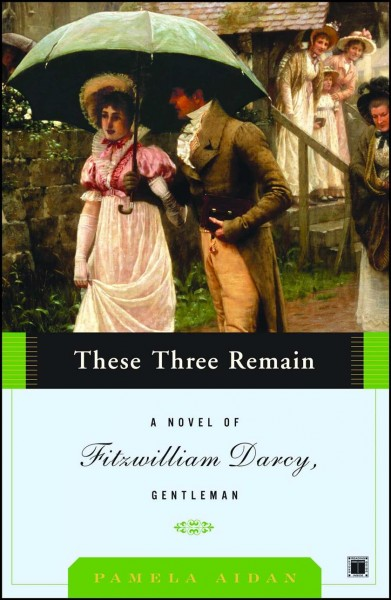These Three Remain: A Novel of Fitzwilliam Darcy, Gentleman cover