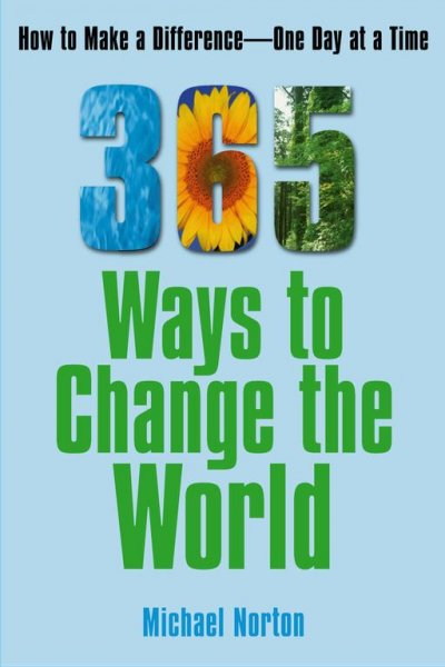 365 Ways To Change the World: How to Make a Difference-- One Day at a Time cover