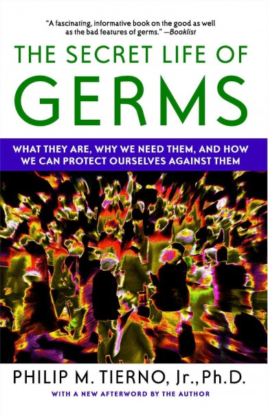 The Secret Life of Germs: What They Are, Why We Need Them, and How We Can Protect Ourselves Against Them cover