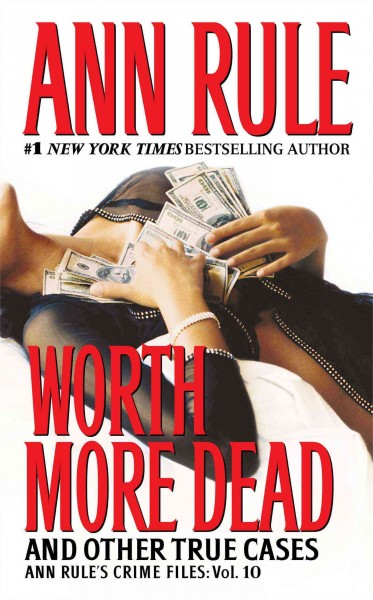 Worth More Dead: And Other True Cases Vol. 10 (10) (Ann Rule's Crime Files) cover