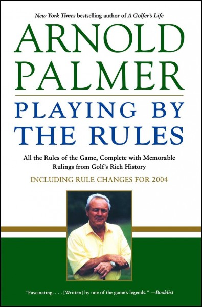 Playing by the Rules: All the Rules of the Game, Complete with Memorable Rulings From Golf's Rich History cover