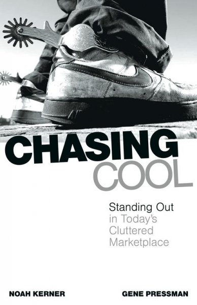 Chasing Cool: Standing Out in Today's Cluttered Marketplace cover
