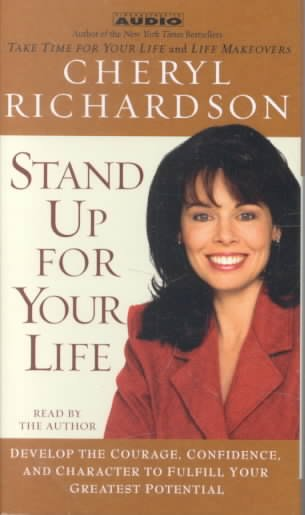 Stand Up For Your Life: Develop the Courage, Confidence, and Character to Fulfill Your Greatest Potential cover