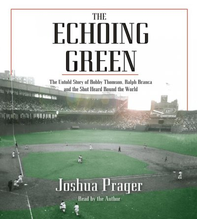 The Echoing Green: The Untold Story of Bobby Thomson, Ralph Branca and the Shot Heard Round the World cover