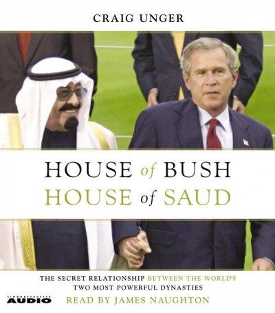 House of Bush, House of Saud: The Secret Relationship Between the World's Two Most Powerful Dynasties cover