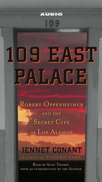 109 East Palace: Robert Oppenheimer and the Secret City of Los Alamos cover