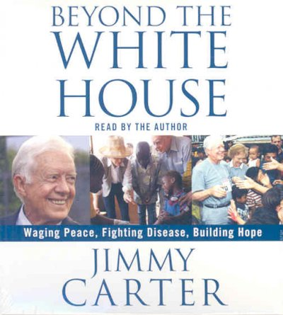 Beyond the White House: Waging Peace, Fighting Disease, Building Hope cover