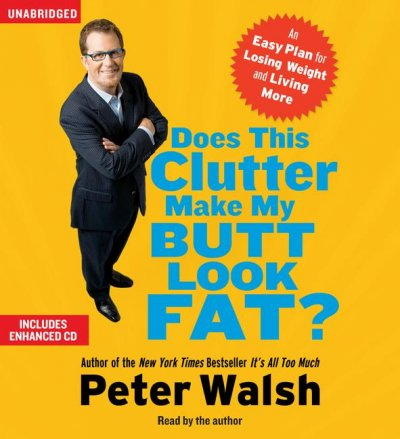 Does This Clutter Make My Butt Look Fat?: An Easy Plan for Losing Weight and Living More cover