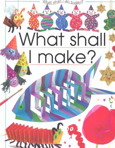 What Shall I Make (What Shall I Do Today Series) cover