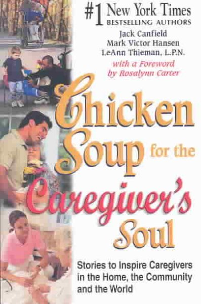 Chicken Soup for the Caregiver's Soul: Stories to Inspire Caregivers in the Home, the Community and the World (Chicken Soup for the Soul) cover