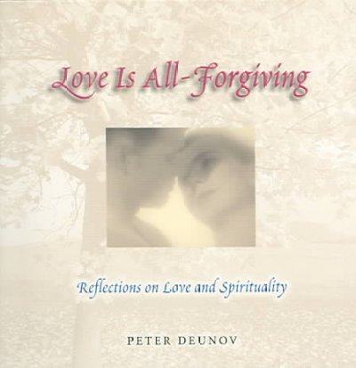 Love Is All Forgiving: Reflections on Love and Spirituality cover