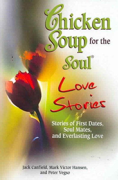 Chicken Soup for the Soul Love Stories: Stories of First Dates, Soul Mates, and Everlasting Love cover