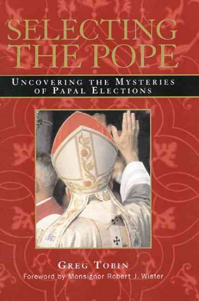 Selecting the Pope: Uncovering the Mysteries of Papal Elections cover