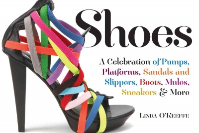 Shoes: A Celebration of Pumps, Sandals, Slippers & More cover