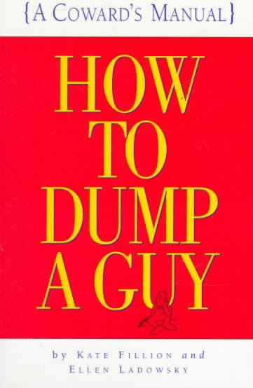 How to Dump a Guy: (A Coward's Manual) cover