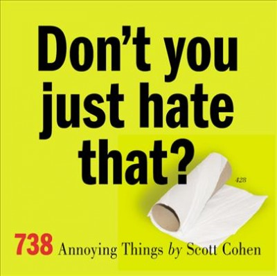 Don't You Just Hate That?: 738 Annoying Things cover