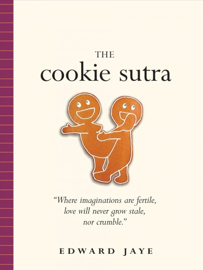 The Cookie Sutra: An Ancient Treatise: that Love Shall Never Grow Stale. Nor Crumble. cover