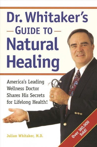 Dr. Whitaker's Guide to Natural Healing : America's Leading Wellness Doctor Shares His Secrets for Lifelong Health! cover