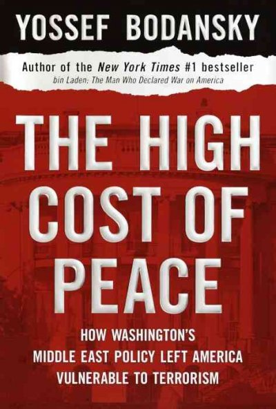 The High Cost of Peace: How Washington's Middle East Policy Left America Vulnerable to Terrorism cover