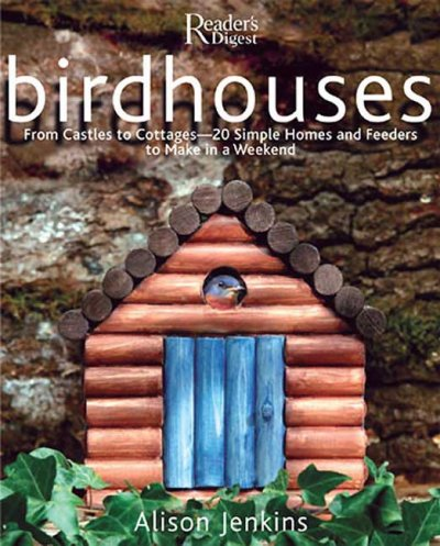 Birdhouses: From Castles to Cottages - 20 Simple Homes and Feeders to Make in a Weekend cover
