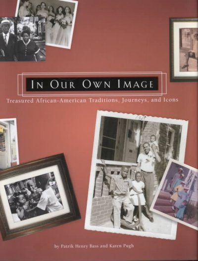 In Our Own Image: Treasured African-american Traditions, Journeys And Icons cover