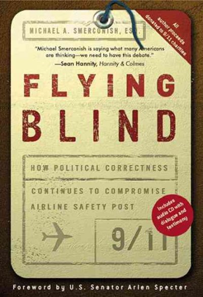 Flying Blind: How Political Correctness Continues to Compromise Airline Safety Post 9/11 cover