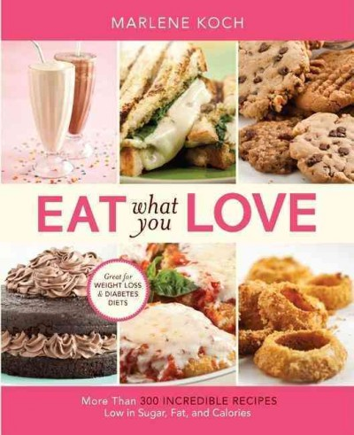 Eat What You Love: More than 300 Incredible Recipes Low in Sugar, Fat, and Calories cover