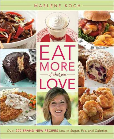 Eat More of What You Love: Over 200 Brand-New Recipes Low in Sugar, Fat, and Calories cover