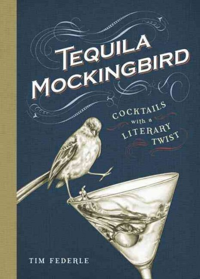 Tequila Mockingbird: Cocktails with a Literary Twist cover