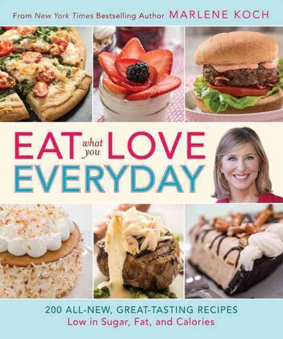 Eat What You Love--Everyday!: 200 All-New, Great-Tasting Recipes Low in Sugar, Fat, and Calories cover