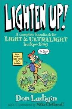 Lighten Up!: A Complete Handbook For Light And Ultralight Backpacking (Falcon Guide) cover
