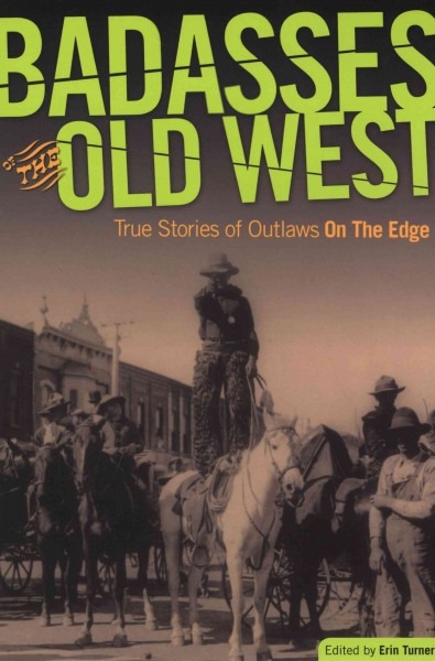 Badasses of the Old West: True Stories Of Outlaws On The Edge cover