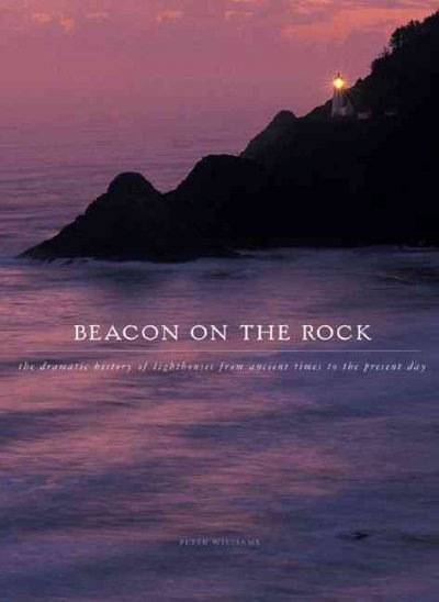 Beacon On The Rock: Dramatic History of Lighthouses from Ancient Greece to the Present Day (Barron's Education Series) cover