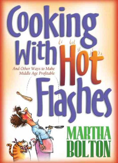 Cooking With Hot Flashes: And Other Ways to Make Middle Age Profitable cover