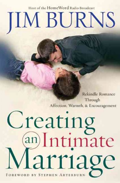 Creating an Intimate Marriage: Rekindle Romance Through Affection, Warmth & Encouragement cover