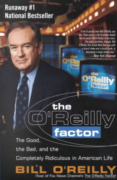 The O'Reilly Factor: The Good, the Bad, and the Completely Ridiculous in American Life cover