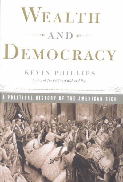 Wealth and Democracy: How Great Fortunes and Government Created America's Aristocracy cover