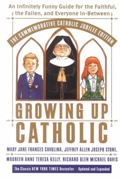 Growing Up Catholic: The Millennium Edition: An Infinitely Funny Guide for the Faithful, the Fallen and Everyone In-Between cover