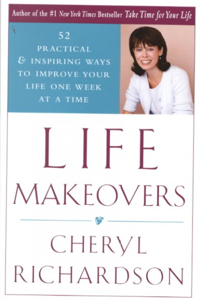 Life Makeovers: 52 Practical & Inspiring Ways To Improve Your Life One Week At A Time cover