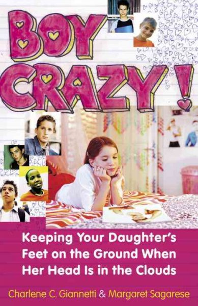 Boy Crazy!: Keeping Your Daughter's Feet on the Ground When Her Head is in the Clouds cover