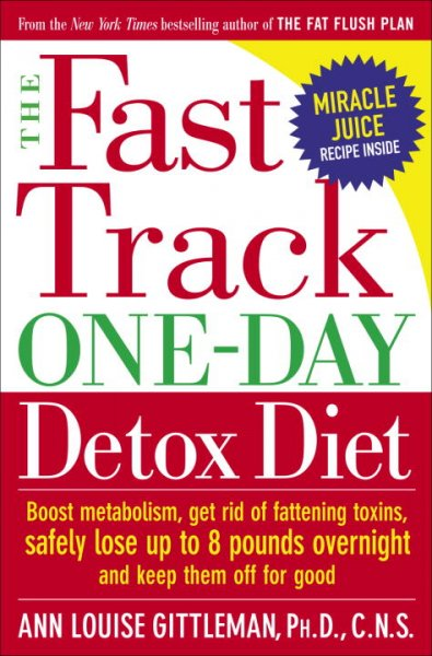 The Fast Track One-Day Detox Diet: Boost Metabolism, Get Rid of Fattening Toxins, Safely Lose Up to 8 Pounds Overnight and Keep Them Off for Good cover