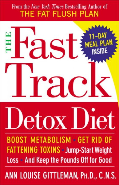The Fast Track Detox Diet: Boost metabolism, get rid of fattening toxins, jump-start weight loss and keep the pounds off for good cover