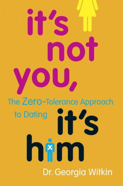 It's Not You, It's Him: The Zero-Tolerance Approach to Dating cover