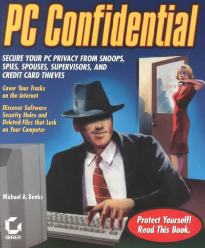 PC Confidential: Secure Your PC from Snoops, Spies, Spouses, Supervisors, and Credit Card Thieves (With CD-ROM) cover