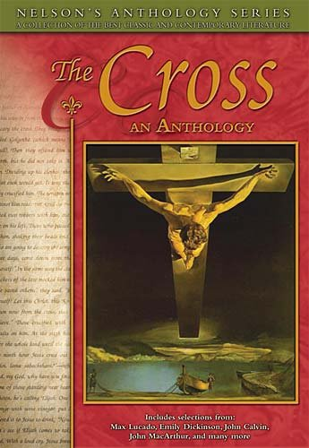 The Cross: An Anthology (Nelson's Anthology) cover