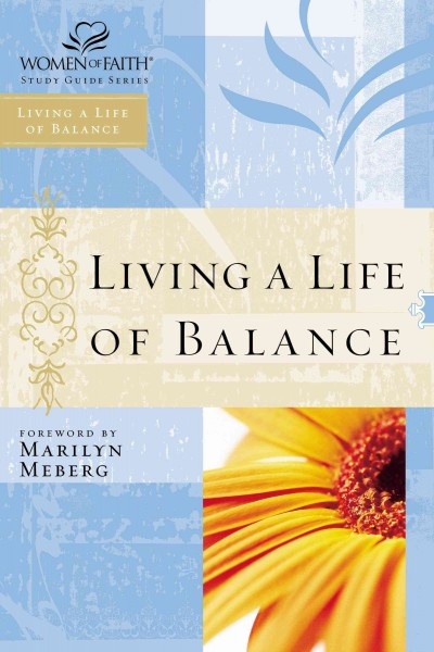 Living a Life of Balance: Women of Faith Study Guide Series cover